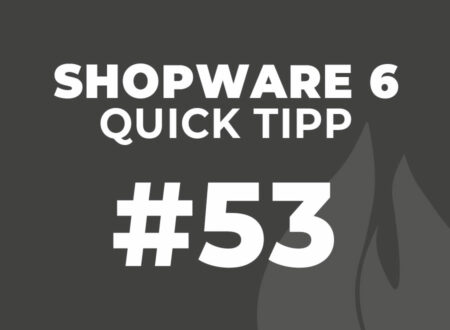 Shopware 6 Quick Tipp #53