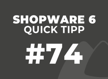 Shopware 6 Quick Tipp #74