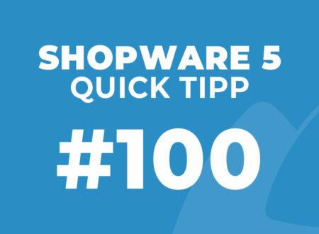Shopware 5 Quick Tipp #100